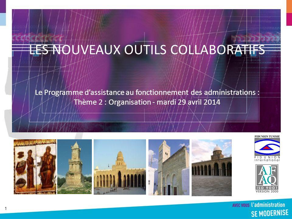11 LES NOUVEAUX OUTILS COLLABORATIFS Le Programme dassistance au fonctionnement des administrations : Thème 2 : Organisation - mardi 29 avril 2014