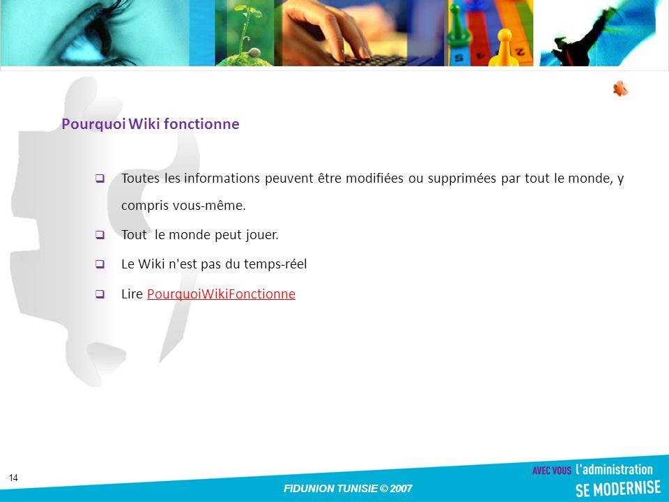 14 FIDUNION TUNISIE © 2007 Pourquoi Wiki fonctionne Toutes les informations peuvent être modifiées ou supprimées par tout le monde, y compris vous-même.