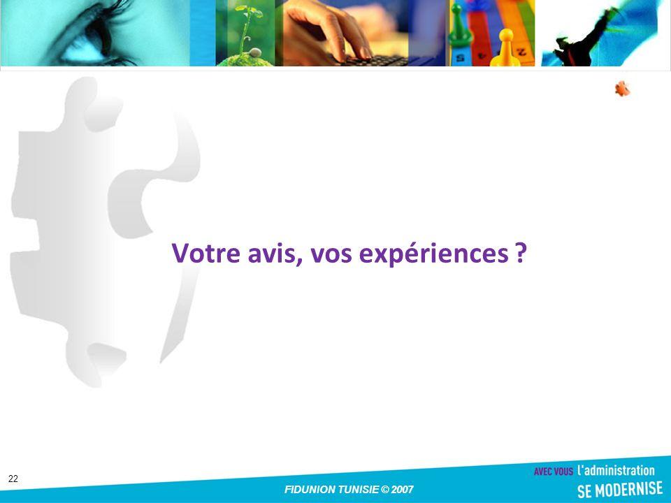 22 FIDUNION TUNISIE © 2007 Votre avis, vos expériences ?