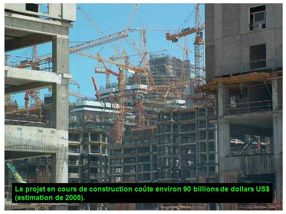 Le projet en cours de construction coûte environ 90 billions de dollars US$ (estimation de 2005).