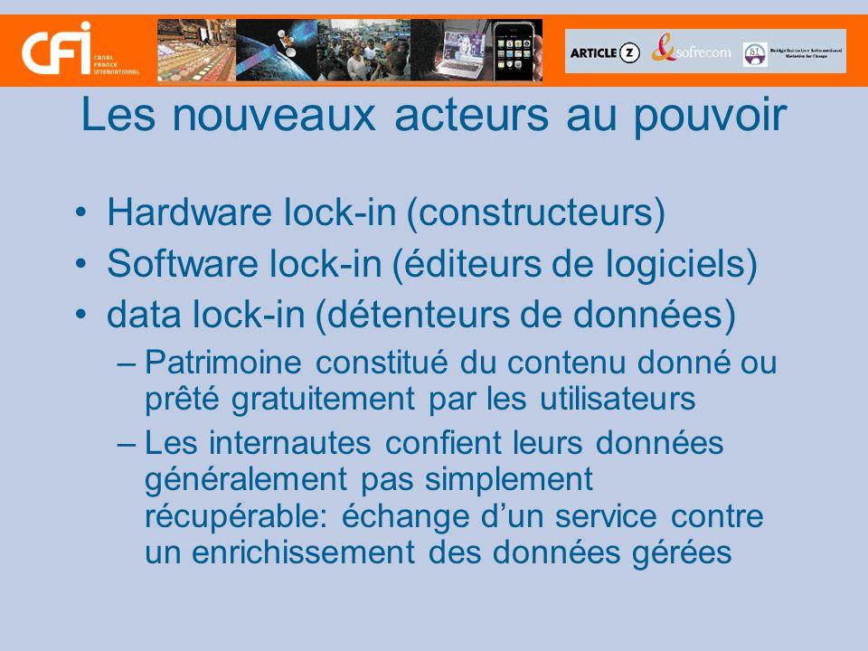 Les nouveaux acteurs au pouvoir Hardware lock-in (constructeurs) Software lock-in (éditeurs de logiciels) data lock-in (détenteurs de données) –Patrimoine constitué du contenu donné ou prêté gratuitement par les utilisateurs –Les internautes confient leurs données généralement pas simplement récupérable: échange dun service contre un enrichissement des données gérées