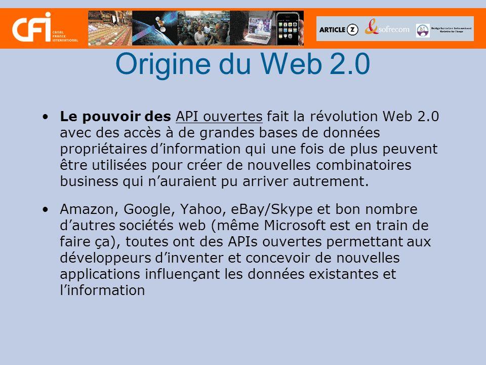 Origine du Web 2.0 Le pouvoir des API ouvertes fait la révolution Web 2.0 avec des accès à de grandes bases de données propriétaires dinformation qui une fois de plus peuvent être utilisées pour créer de nouvelles combinatoires business qui nauraient pu arriver autrement.