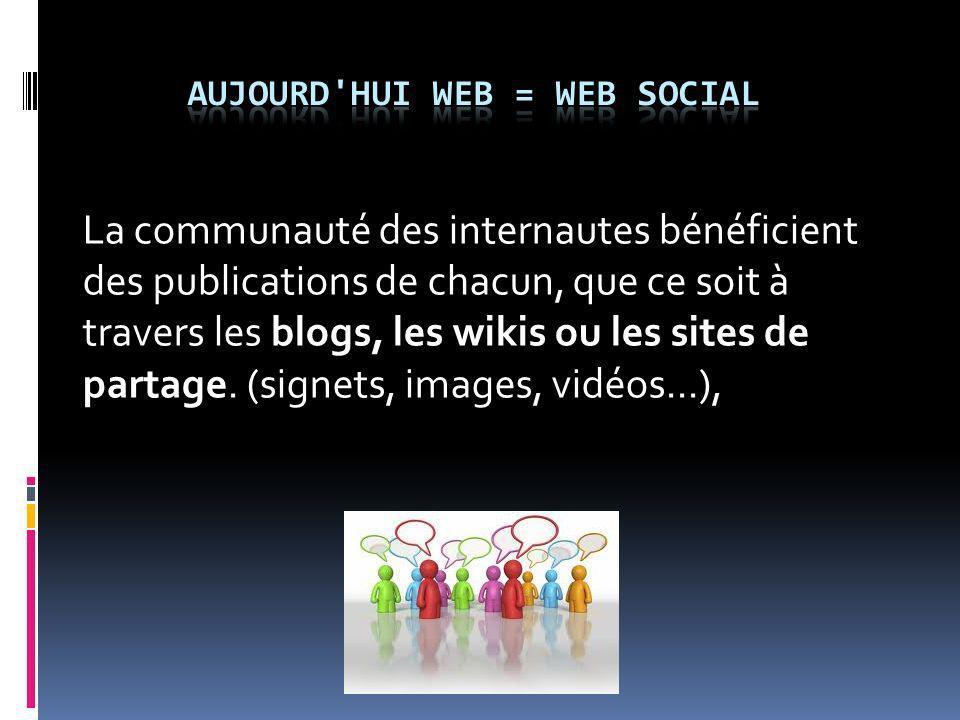 La communauté des internautes bénéficient des publications de chacun, que ce soit à travers les blogs, les wikis ou les sites de partage. (signets, im