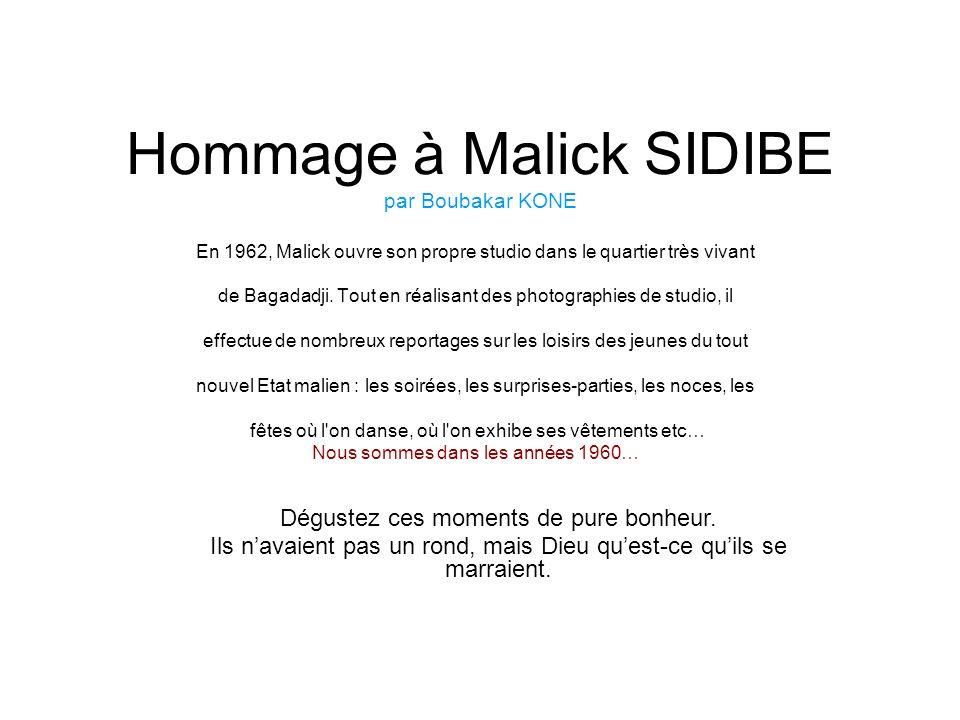 Hommage à Malick SIDIBE par Boubakar KONE En 1962, Malick ouvre son propre studio dans le quartier très vivant de Bagadadji.