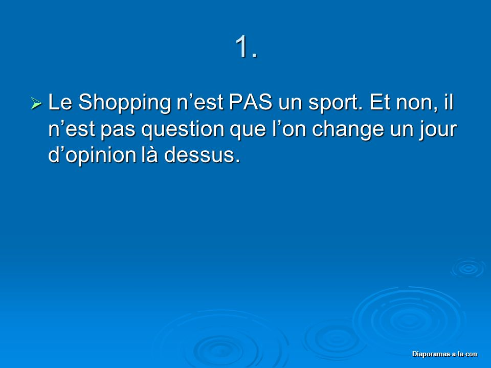 Diaporamas-a-la-con 1. Le Shopping nest PAS un sport. Et non, il nest pas question que lon change un jour dopinion là dessus. Le Shopping nest PAS un