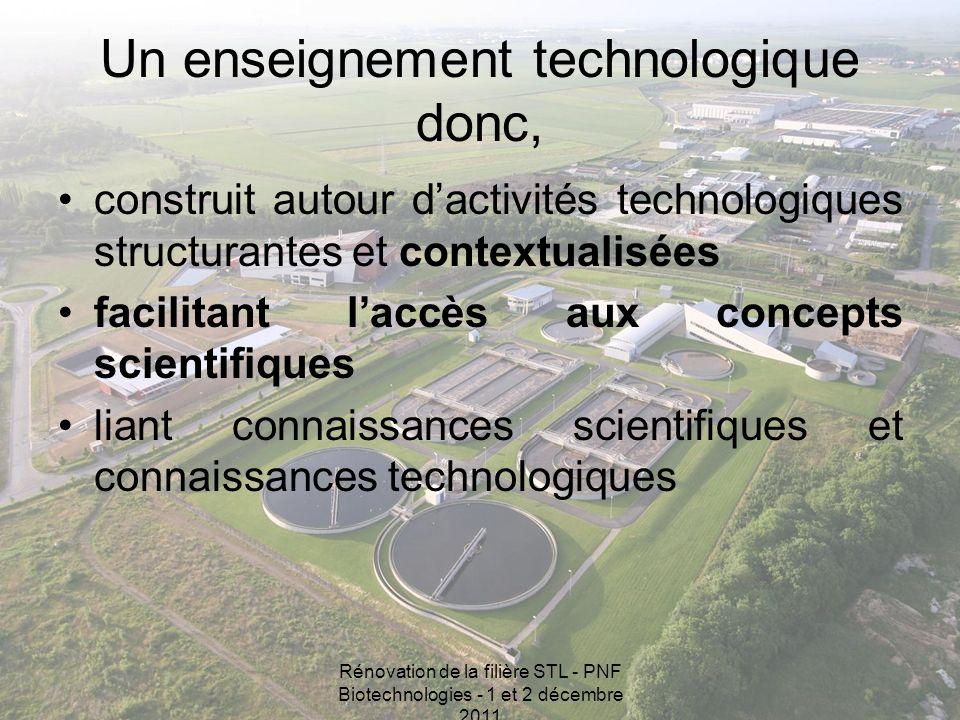 Rénovation de la filière STL - PNF Biotechnologies - 1 et 2 décembre 2011 Un enseignement technologique donc, construit autour dactivités technologiqu
