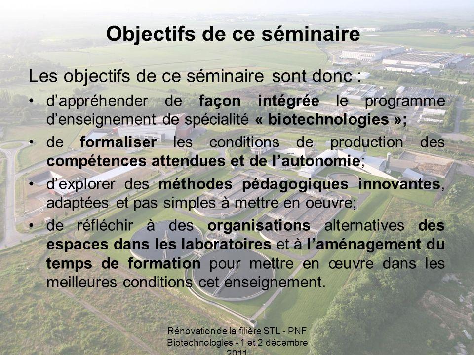 Rénovation de la filière STL - PNF Biotechnologies - 1 et 2 décembre 2011 Les objectifs de ce séminaire sont donc : dappréhender de façon intégrée le