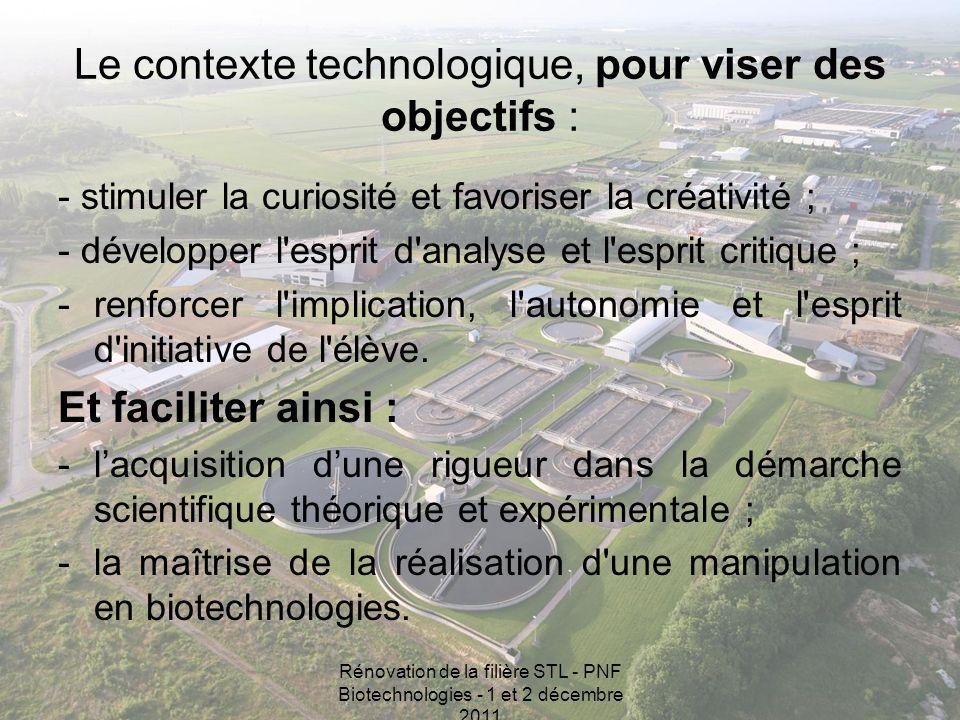 Rénovation de la filière STL - PNF Biotechnologies - 1 et 2 décembre 2011 Le contexte technologique, pour viser des objectifs : - stimuler la curiosit