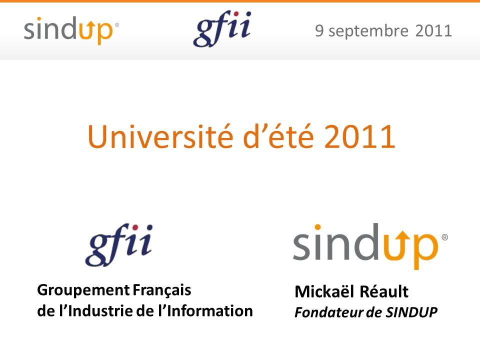 9 septembre 2011 Groupement Français de lIndustrie de lInformation Mickaël Réault Fondateur de SINDUP Université dété 2011