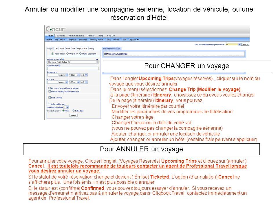 Annuler ou modifier une compagnie aérienne, location de véhicule, ou une réservation dHôtel Pour annuler votre voyage, Cliquer longlet (Voyages Réserv