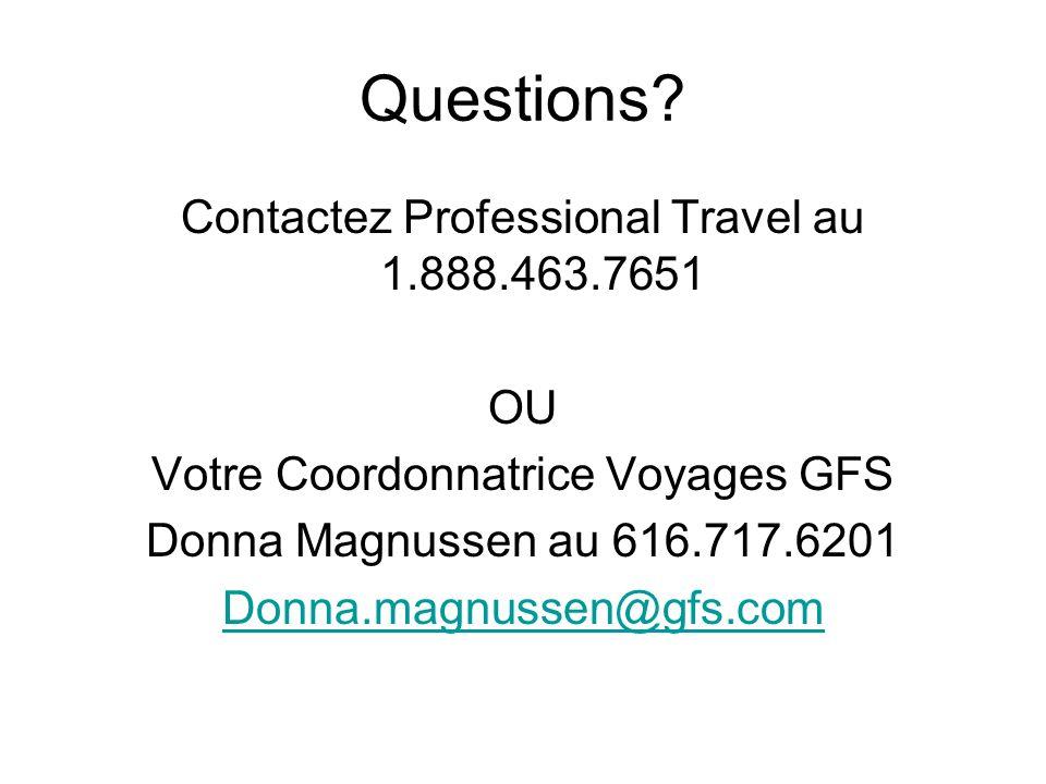 Questions? Contactez Professional Travel au 1.888.463.7651 OU Votre Coordonnatrice Voyages GFS Donna Magnussen au 616.717.6201 Donna.magnussen@gfs.com