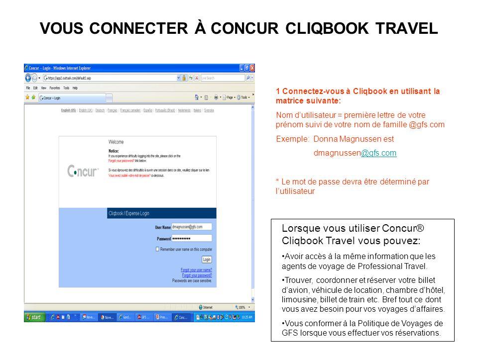 VOUS CONNECTER À CONCUR CLIQBOOK TRAVEL Lorsque vous utiliser Concur® Cliqbook Travel vous pouvez: Avoir accès à la même information que les agents de
