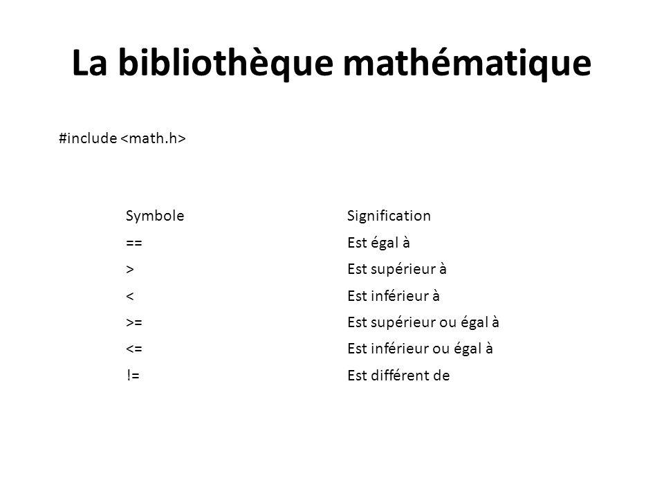 La bibliothèque mathématique #include SymboleSignification ==Est égal à >Est supérieur à <Est inférieur à >=Est supérieur ou égal à <=Est inférieur ou