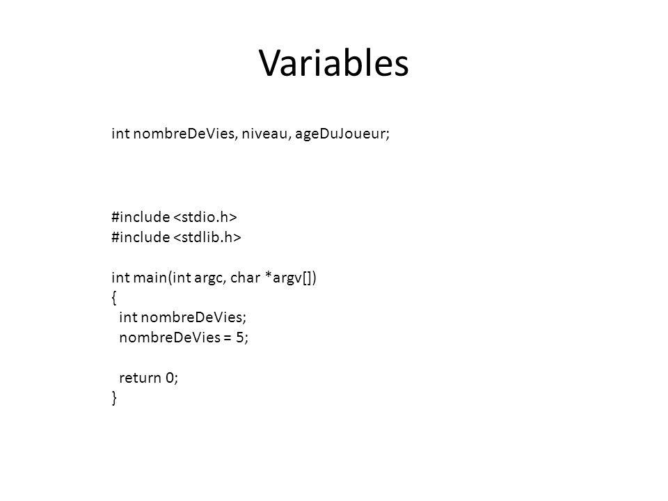 Variables int nombreDeVies, niveau, ageDuJoueur; #include int main(int argc, char *argv[]) { int nombreDeVies; nombreDeVies = 5; return 0; }