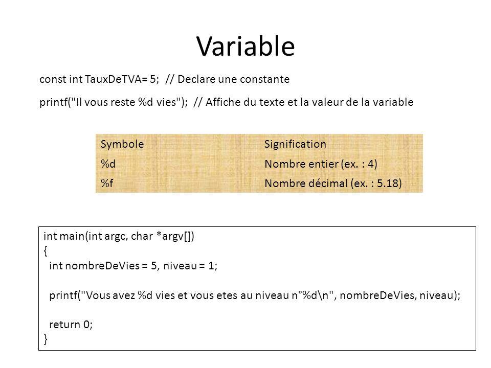 Variable const int TauxDeTVA= 5; // Declare une constante printf(