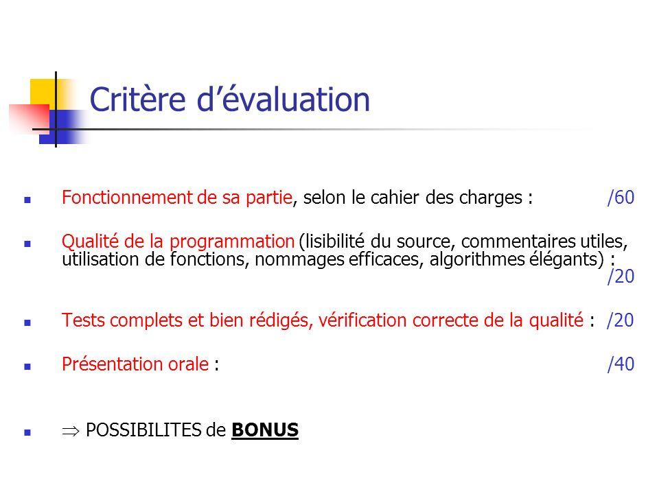 Critère dévaluation Fonctionnement de sa partie, selon le cahier des charges : /60 Qualité de la programmation (lisibilité du source, commentaires uti
