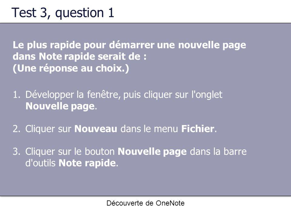 Découverte de OneNote Test 3, question 1 Le plus rapide pour démarrer une nouvelle page dans Note rapide serait de : (Une réponse au choix.) 1.Dévelop