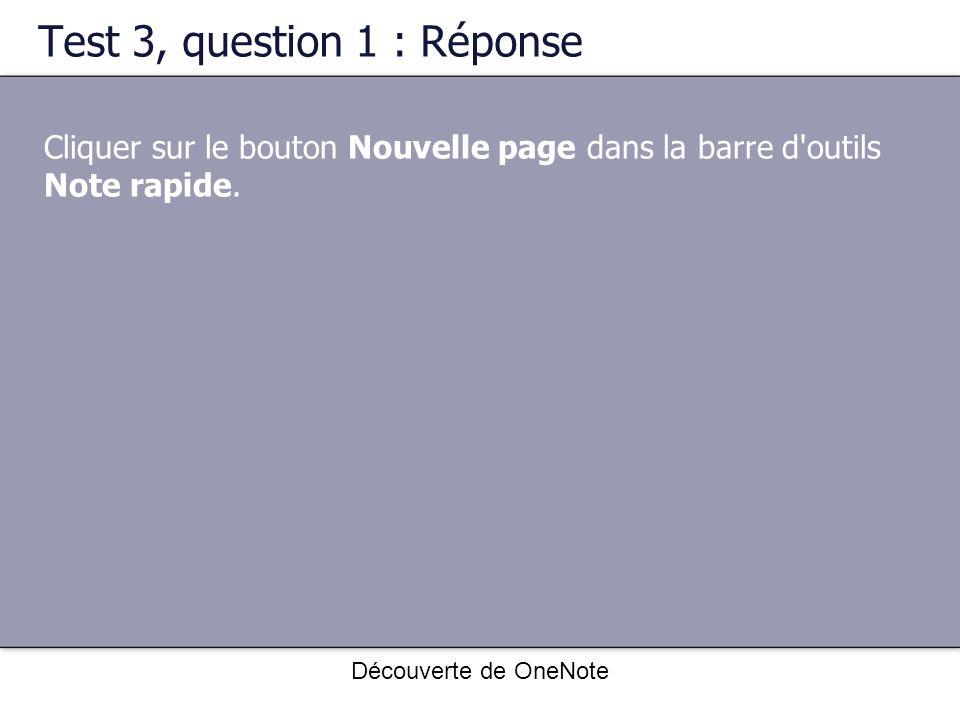 Découverte de OneNote Test 3, question 1 : Réponse Cliquer sur le bouton Nouvelle page dans la barre d'outils Note rapide.