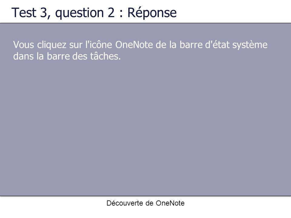 Découverte de OneNote Test 3, question 2 : Réponse Vous cliquez sur l'icône OneNote de la barre d'état système dans la barre des tâches.