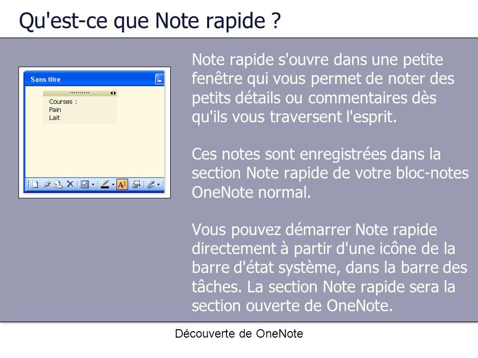 Découverte de OneNote Qu'est-ce que Note rapide ? Note rapide s'ouvre dans une petite fenêtre qui vous permet de noter des petits détails ou commentai