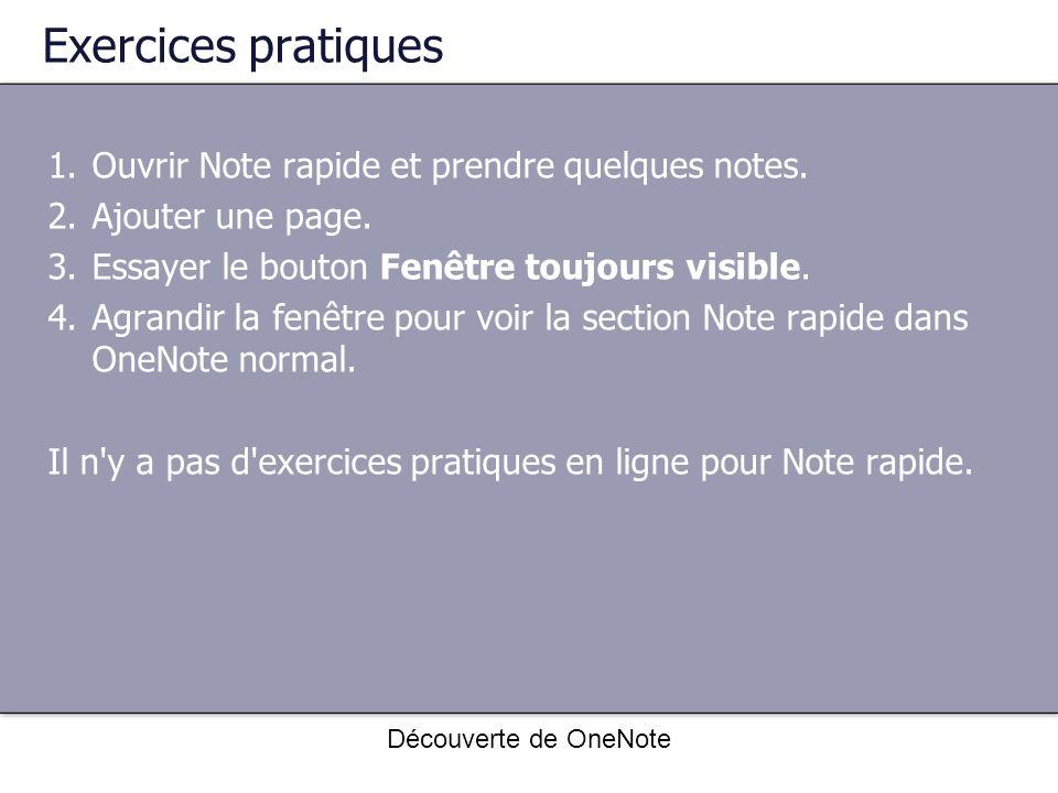 Découverte de OneNote Exercices pratiques 1.Ouvrir Note rapide et prendre quelques notes. 2.Ajouter une page. 3.Essayer le bouton Fenêtre toujours vis