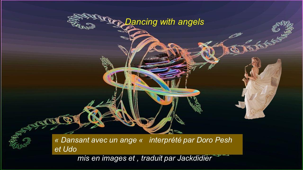 Comme je danse, dansant avec un ange, Comme je danse, un rêve sur lequel, je danse..