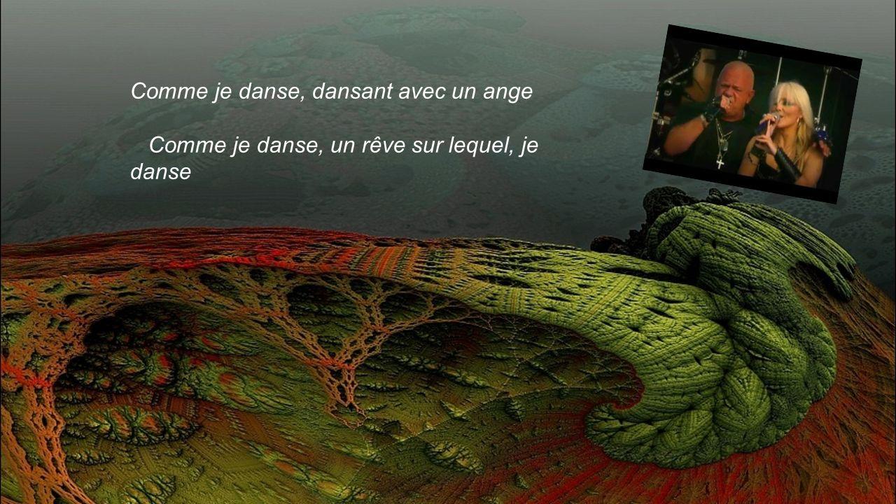 Comme je danse, dansant avec un ange Comme je danse, un rêve sur lequel, je danse