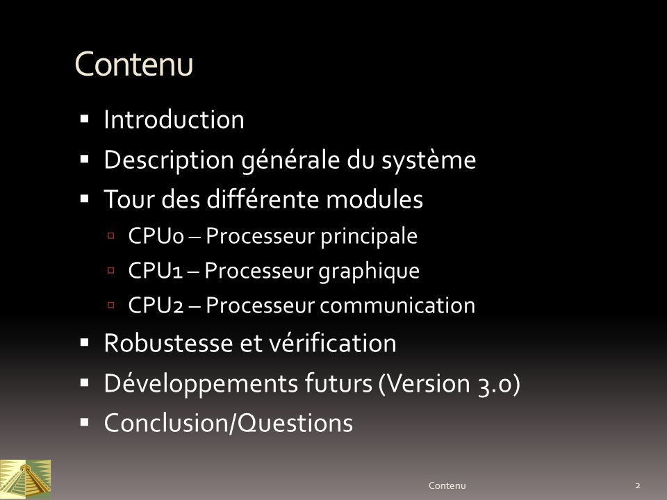 Contenu Introduction Description générale du système Tour des différente modules CPU0 – Processeur principale CPU1 – Processeur graphique CPU2 – Proce