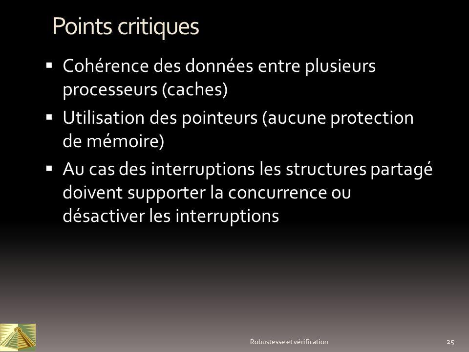 25 Robustesse et vérification Points critiques Cohérence des données entre plusieurs processeurs (caches) Utilisation des pointeurs (aucune protection