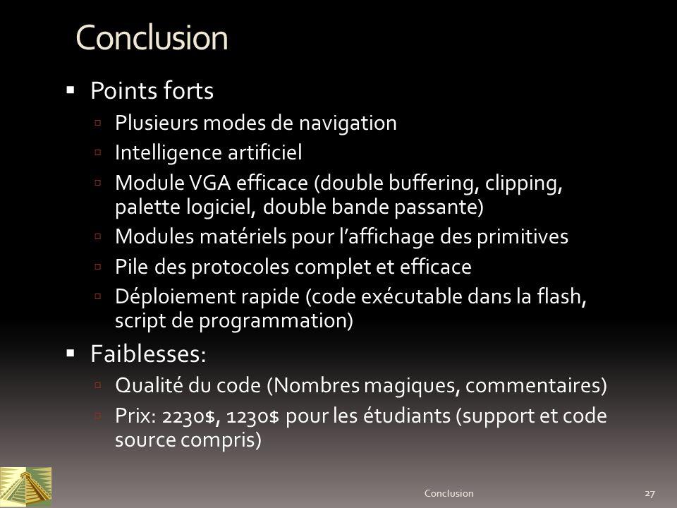 27 Conclusion Conclusion Points forts Plusieurs modes de navigation Intelligence artificiel Module VGA efficace (double buffering, clipping, palette l