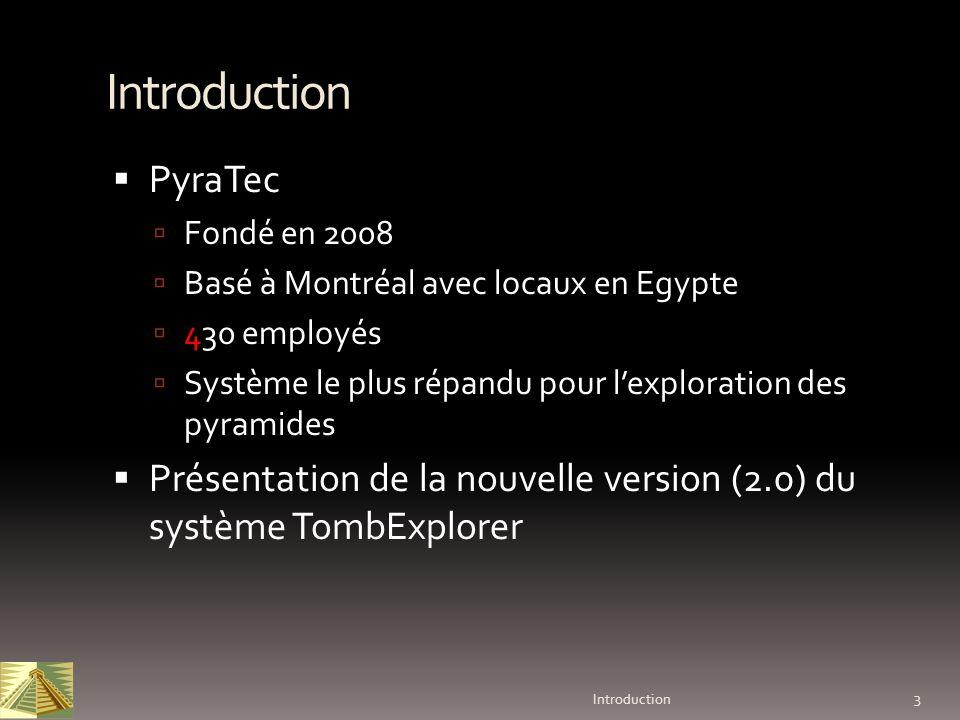 3 Introduction Introduction PyraTec Fondé en 2008 Basé à Montréal avec locaux en Egypte 430 employés Système le plus répandu pour lexploration des pyr