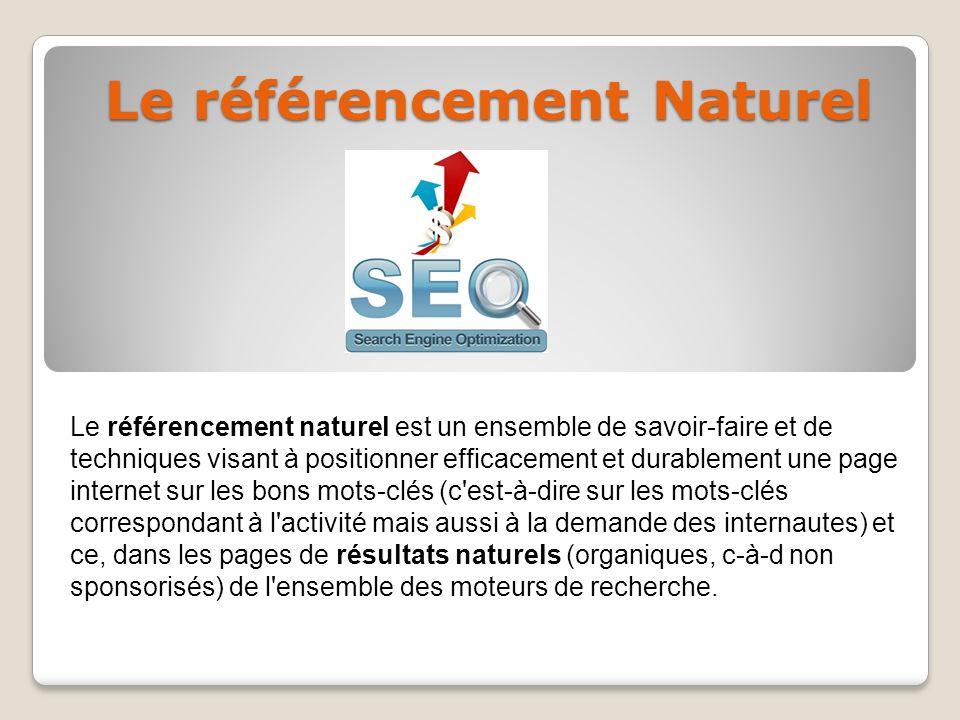 Le référencement Naturel Le référencement naturel est un ensemble de savoir-faire et de techniques visant à positionner efficacement et durablement un