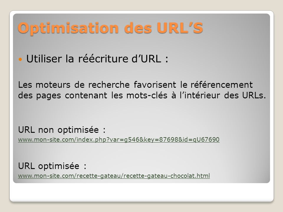 Optimisation des URLS Utiliser la réécriture dURL : Les moteurs de recherche favorisent le référencement des pages contenant les mots-clés à lintérieu
