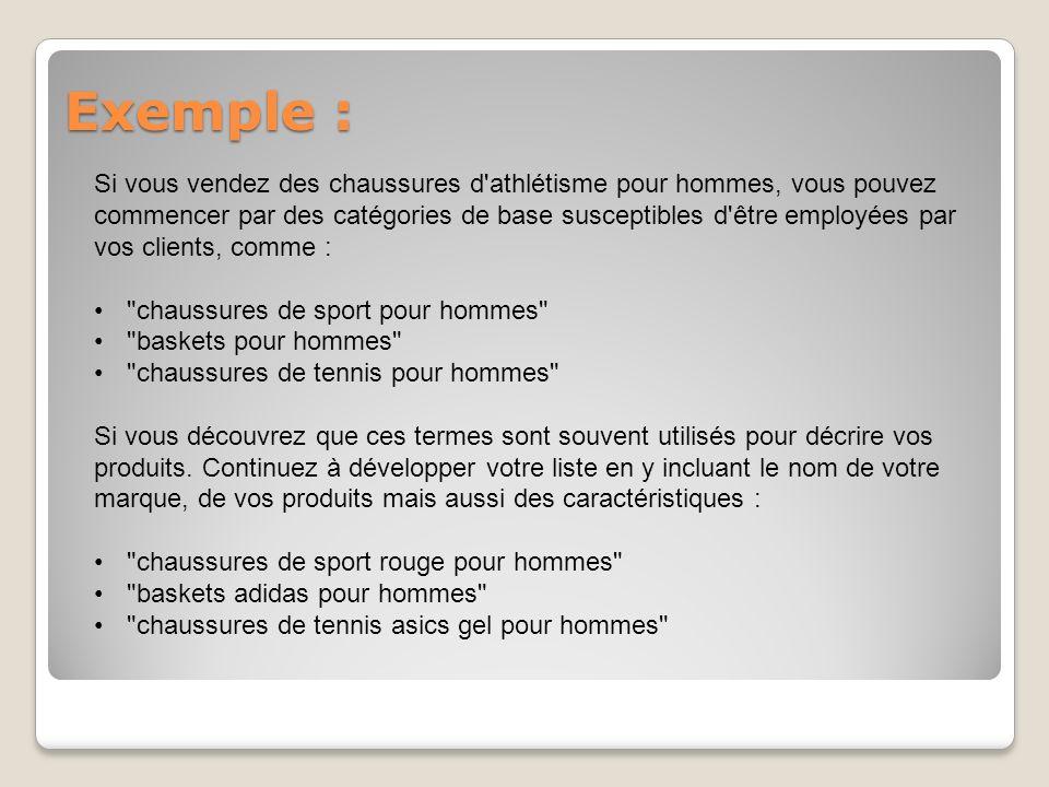 Exemple : Si vous vendez des chaussures d'athlétisme pour hommes, vous pouvez commencer par des catégories de base susceptibles d'être employées par v