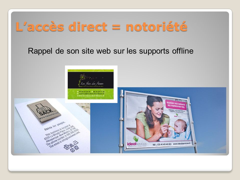 Laccès direct = notoriété Rappel de son site web sur les supports offline