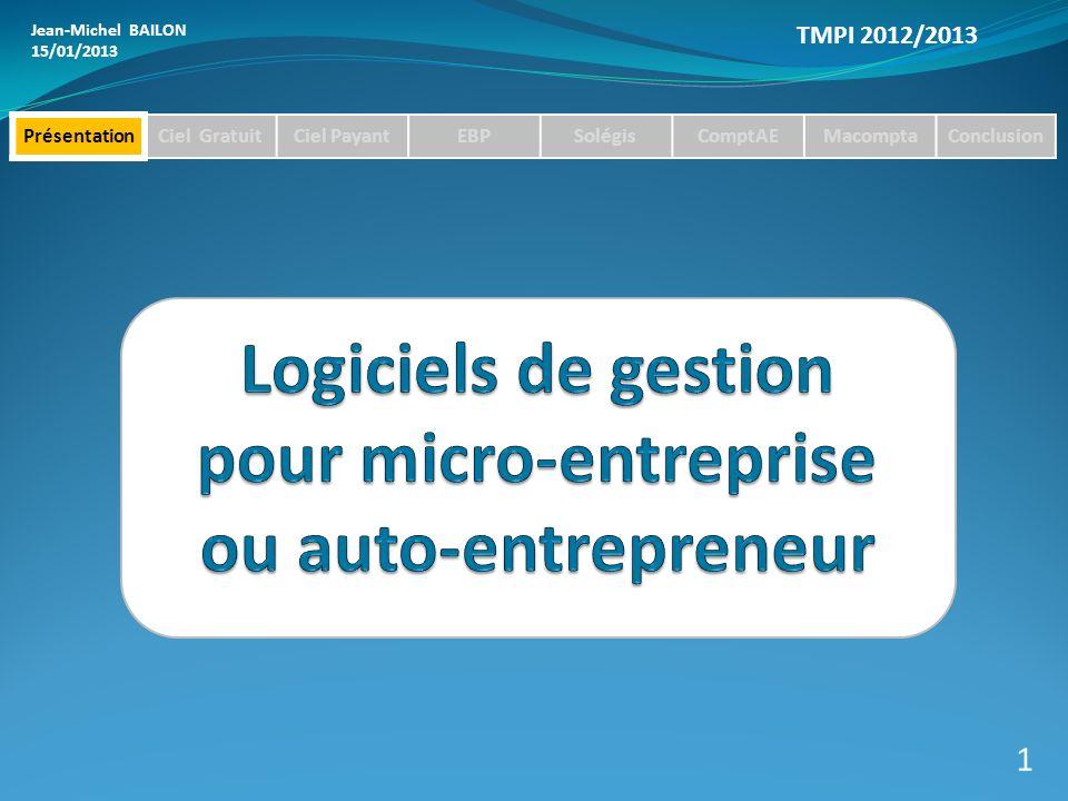 Jean-Michel BAILON 15/01/2013 TMPI 2012/2013 1 PrésentationCiel GratuitCiel PayantEBPSolégisComptAEMacomptaConclusion