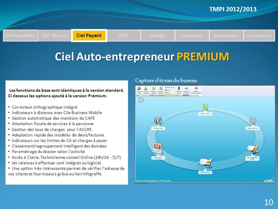 TMPI 2012/2013 PrésentationCiel GratuitCiel PayantEBPSolégisComptAEMacomptaConclusion Ciel Auto-entrepreneur PREMIUM 10 Les fonctions de base sont identiques à la version standard.