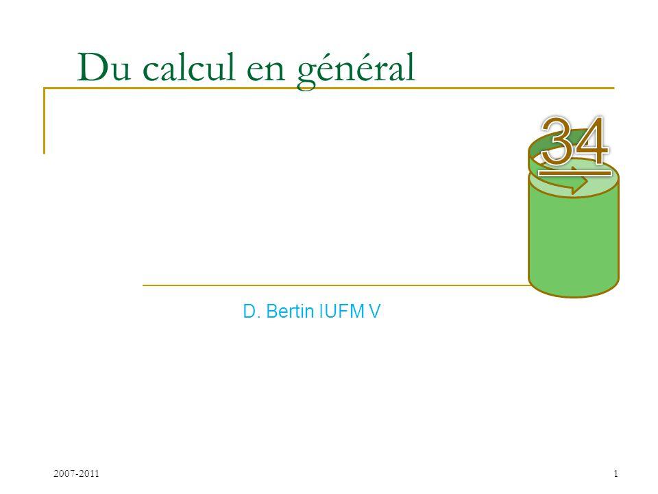 Du calcul en général 2007-2011 1 D. Bertin IUFM V