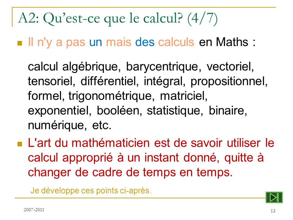 A2: Quest-ce que le calcul? (4/7) Il n'y a pas un mais des calculs en Maths : calcul algébrique, barycentrique, vectoriel, tensoriel, différentiel, in