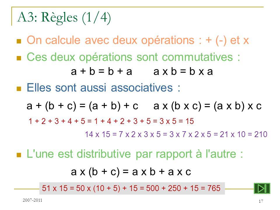 A3: Règles (1/4) On calcule avec deux opérations : + (-) et x Ces deux opérations sont commutatives : a + b = b + aa x b = b x a Elles sont aussi asso