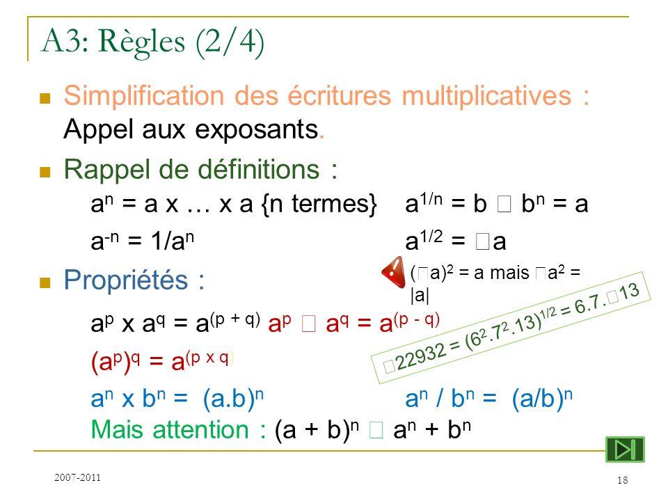 A3: Règles (2/4) Simplification des écritures multiplicatives : Appel aux exposants. Rappel de définitions : a n = a x … x a {n termes}a 1/n = b b n =