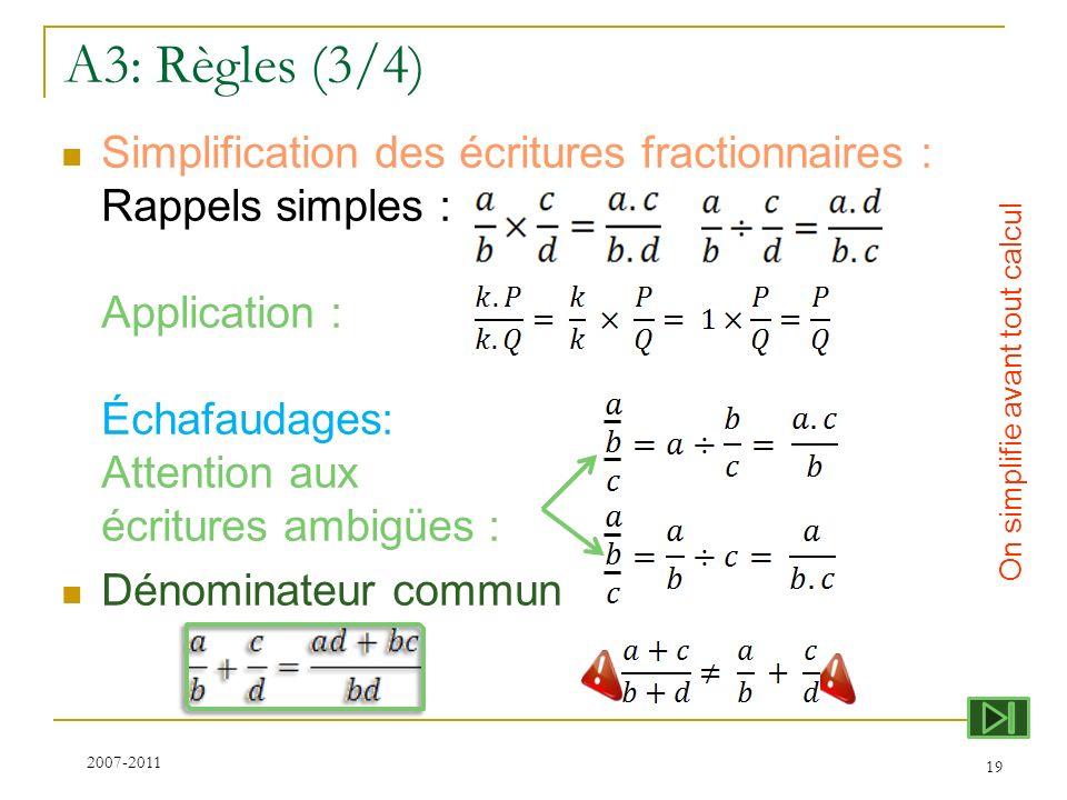 A3: Règles (3/4) Simplification des écritures fractionnaires : Rappels simples : Application : Échafaudages: Attention aux écritures ambigües : Dénomi