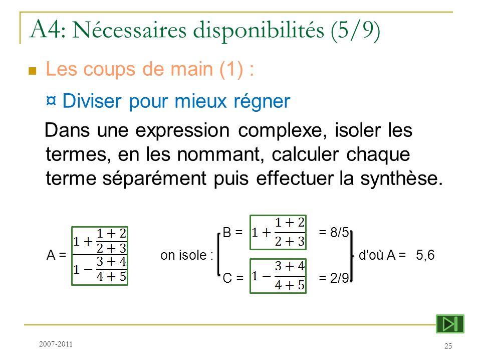A4 : Nécessaires disponibilités (5/9) Les coups de main (1) : ¤ Diviser pour mieux régner Dans une expression complexe, isoler les termes, en les nomm