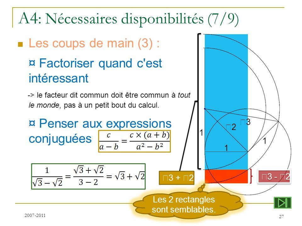 A4 : Nécessaires disponibilités (7/9) Les coups de main (3) : ¤ Factoriser quand c'est intéressant -> le facteur dit commun doit être commun à tout le