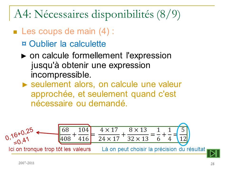 A4 : Nécessaires disponibilités (8/9) Les coups de main (4) : ¤ Oublier la calculette on calcule formellement l'expression jusqu'à obtenir une express