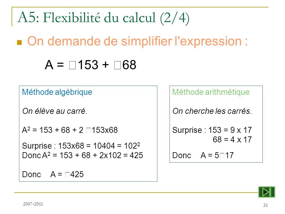 A5 : Flexibilité du calcul (2/4) On demande de simplifier l'expression : A = 153 + 68 31 Méthode arithmétique On cherche les carrés. Surprise : 153 =