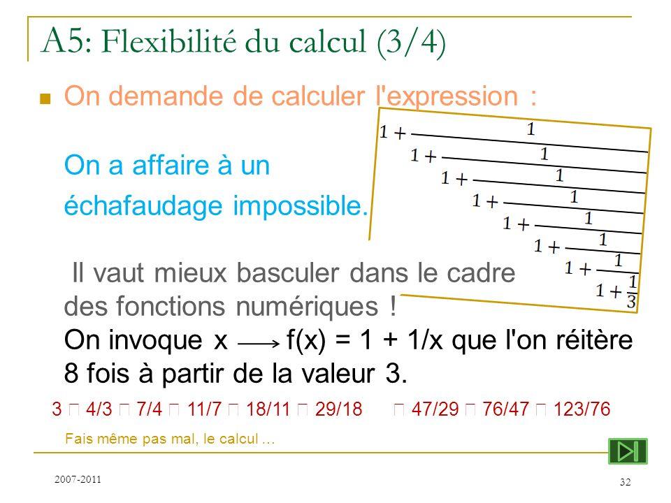 A5 : Flexibilité du calcul (3/4) On demande de calculer l'expression : On a affaire à un échafaudage impossible. Il vaut mieux basculer dans le cadre