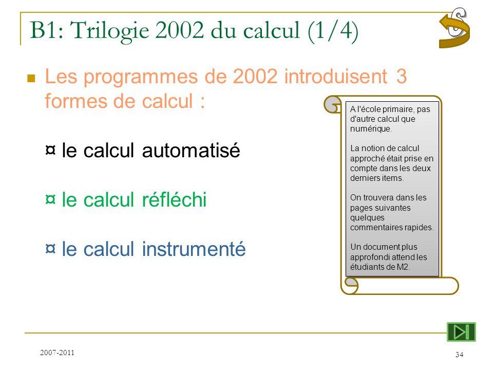 B1: Trilogie 2002 du calcul (1/4) Les programmes de 2002 introduisent 3 formes de calcul : ¤ le calcul automatisé ¤ le calcul réfléchi ¤ le calcul ins