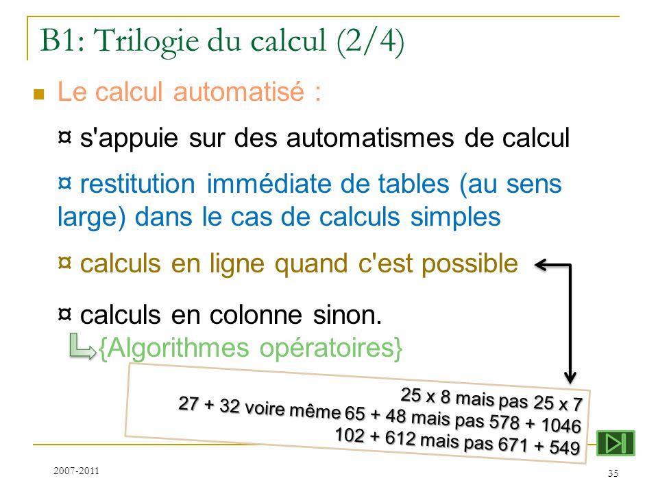 25 x 8 mais pas 25 x 7 27 + 32 voire même 65 + 48 mais pas 578 + 1046 102 + 612 mais pas 671 + 549 B1: Trilogie du calcul (2/4) Le calcul automatisé :