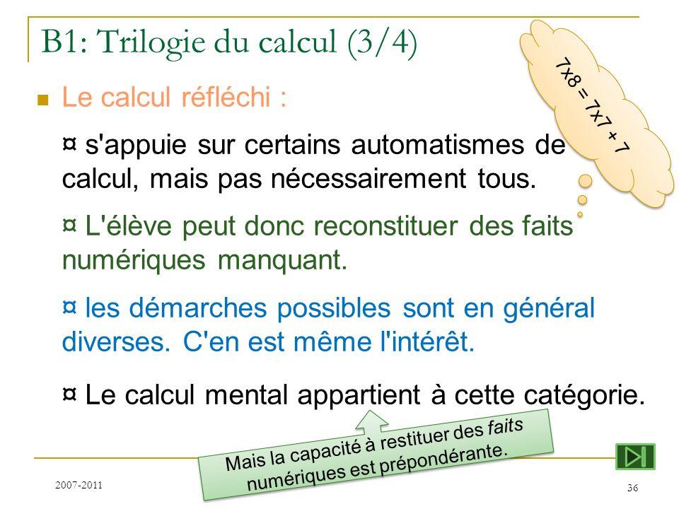 7x8 = 7x7 + 7 B1: Trilogie du calcul (3/4) Le calcul réfléchi : ¤ s'appuie sur certains automatismes de calcul, mais pas nécessairement tous. ¤ L'élèv